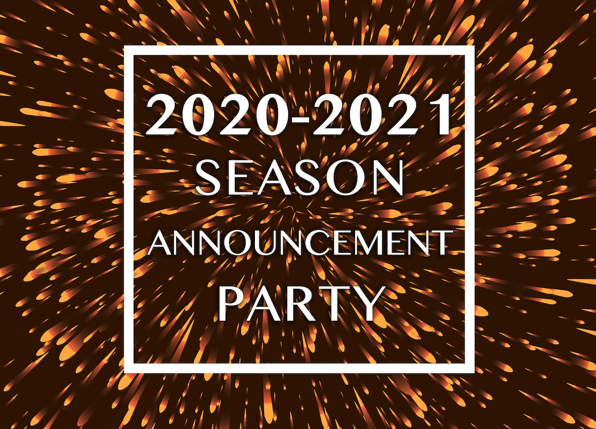 More Info for 2020-2021 Season Announcement Party